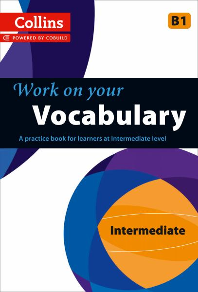 Work on Your Vocabulary: Intermediate