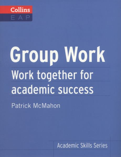 Group Work: Work Together for Academic Success (Collins English for Academic Purposes)