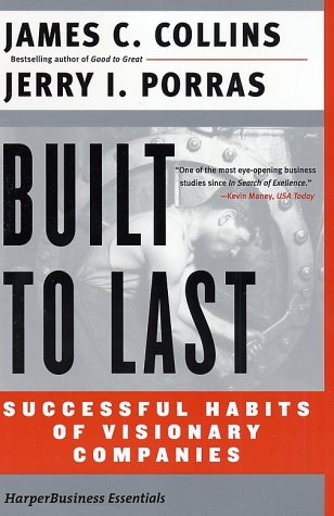 Built to Last: Successful Habits of Visisonary Companies