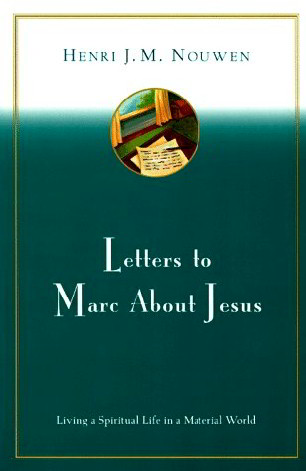 Letters to Marc About Jesus: Living a Spirtual Life in a Material World