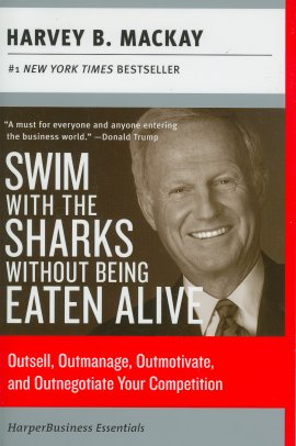 Swim with the Sharks Without Being Eaten Alive: Outsell, Outmanage, Outmotivate, and Outnegotiate Your Competition (Collins Business Essentials)