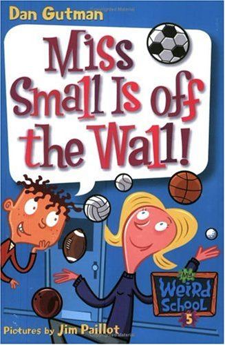 Miss Small Is Off The Wall! (My Weird School, Bk. 5)