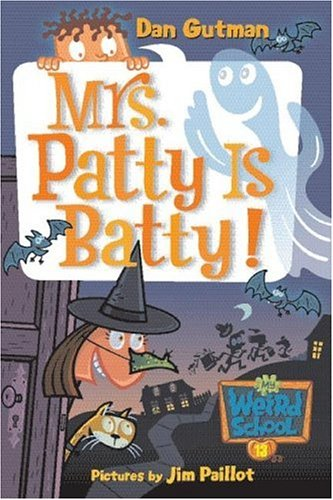 Mrs. Patty Is Batty! (My Weird School, Bk. 13)