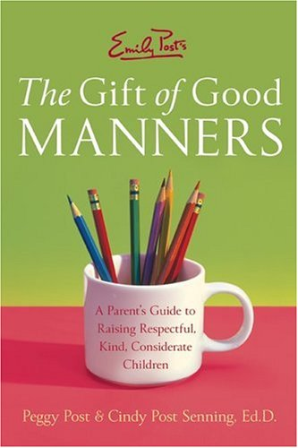 The Gift of Good Manners: A Parent's Guide to Raising Respectful, Kind, Considerate Children