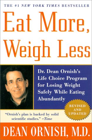 Eat More, Weigh Less: Dr. Dean Ornish's Life Choice Program for Losing weight Safely While Eating Abundantly (Revised & Updated)