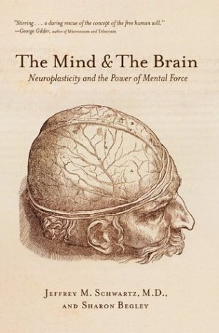 The Mind & the Brain: Neuroplasticity and the Power of Mental Force