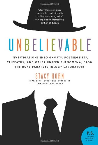 Unbelievable: Investigations into Ghosts, Poltergeists, Telepathy, and Other Unseen Phenomena, from the Duke Parapsychology Laboratory (P.S.)