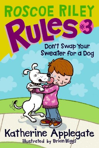 Don't Swap Your Sweater For A Dog (Roscoe Riley Rules, Bk. 3)