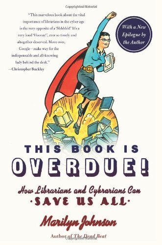This Book Is Overdue!: How Librarians and Cybrarians Can Save Us All (P.S.)