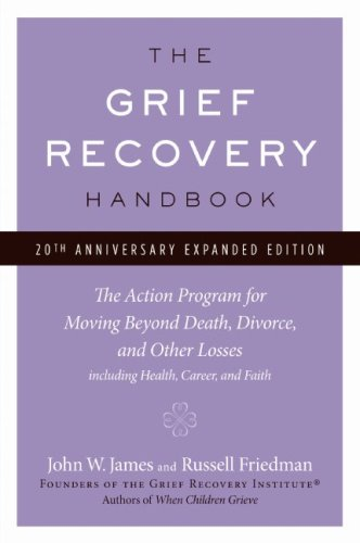 The Grief Recovery Handbook: The Action Program for Moving Beyond Death, Divorce, and Other Losses (20th Anniversary Expanded Edition)