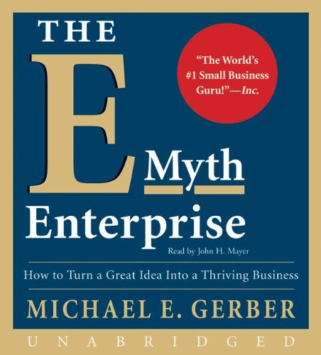 The E-Myth Enterprise: How to Turn A Great Idea Into a Thriving Business (Unabridged)