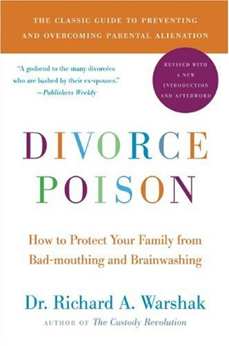 Divorce Poison: How to Protect Your Family from Bad-mouthing and Brainwashing (New and Updated Edition)