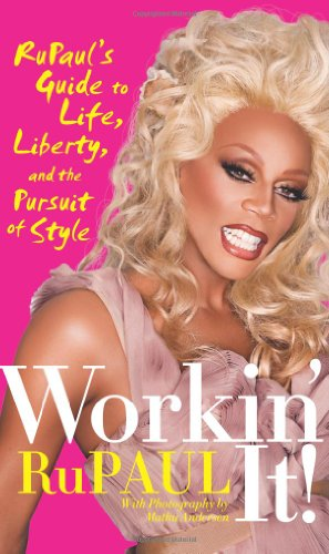 Workin' It!: RuPaul's Guide to Life, Liberty, and the Pursuit o Style