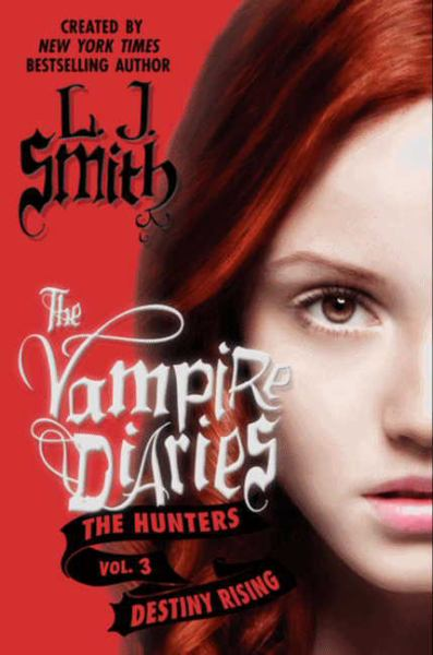 Destiny Rising (The Vampire Diaries, The Hunters Vol.3)