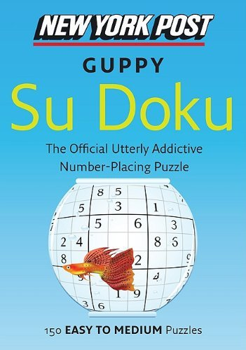 New York Post Guppy Su Doku: 150 Easy to Medium Puzzles (New York Post Su Doku (Harper))