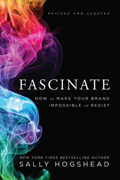 Fascinate: How to Make Your Brand Impossible to Resist (Revised and Updated)