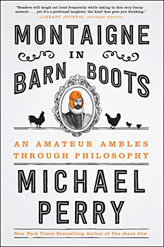 Montaigne in Barn Boots: An Amateur Ambles Through Philosophy