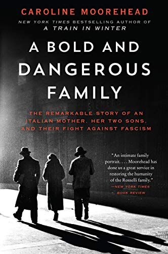 A Bold and Dangerous Family: The Remarkable Story of an Italian Mother, Her Two Sons, and Their Fight Against Fascism (The Resistance Quartet, Bk.3)