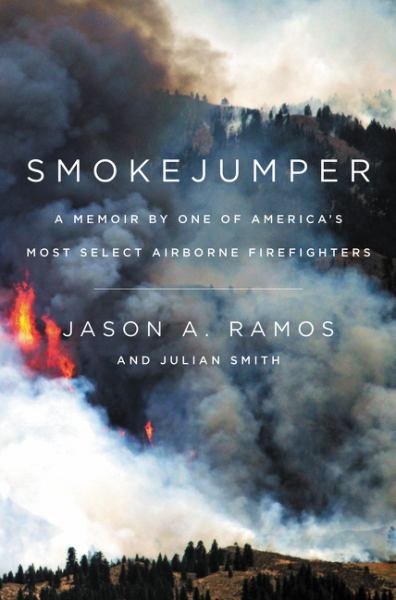 Smokejumper - A Memoir by One of America's Most Select Airborne Firefighters