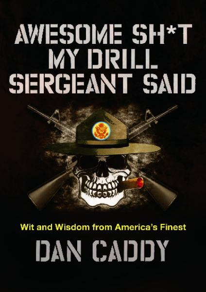 Awesome Sh*t My Drill Sergeant Said - Wit and Wisdom from America's Finest