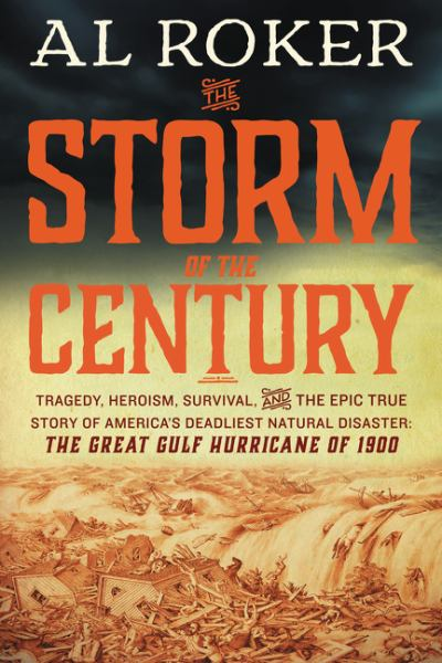 The Storm of the Century Tragedy, Heroism, Survival, and the Epic True Story of America's Deadliest Natural Disaster: The Great Gulf Hurricane of 1900