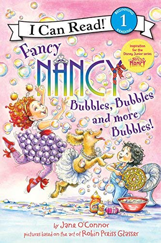 Bubbles, Bubbles, and More Bubbles! (Fancy Nancy, I Can Read! Level 1)