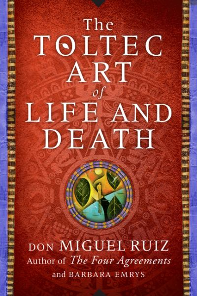 The Toltec Art of Life and Death - A Story of Discovery