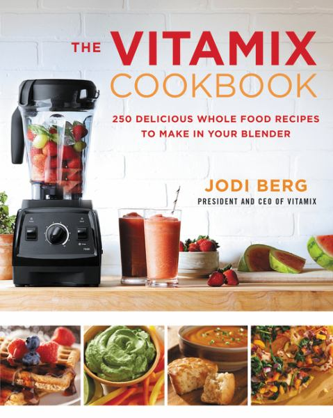 The Vitamix Cookbook: 250 Delicious Whole Food Recipes to Make in Your Blender