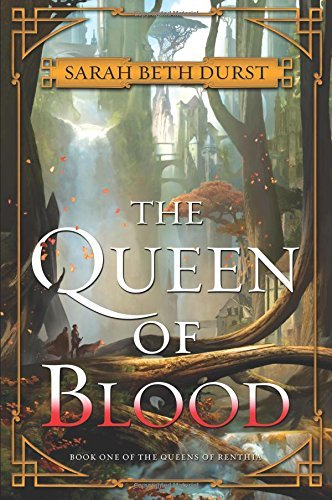 The Queen of Blood (The Queens of Renthia, Bk. 1)