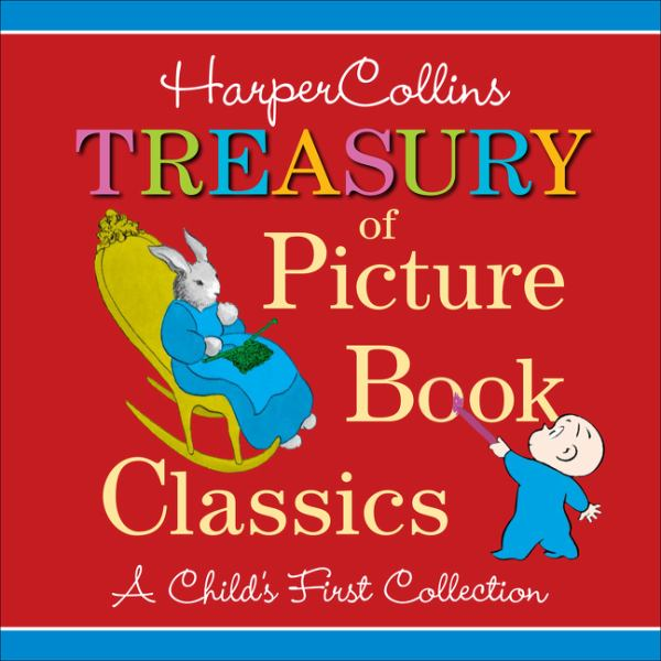 Harper Collins Treasury of Picture Book Classics (A Child's First Collection)