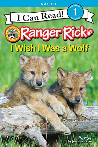 I Wish I Was a Wolf (Ranger Rick, I Can Read! Level 1)