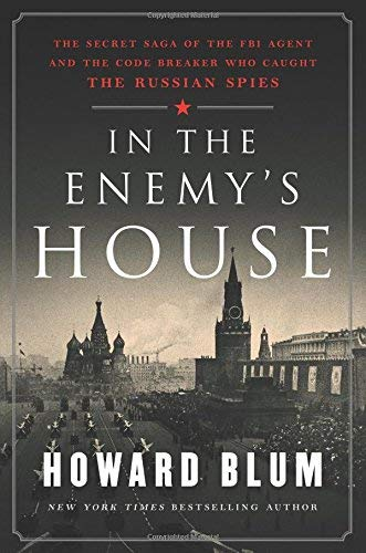 In the Enemy's House: The Secret Saga of the FBI Agent and the Code Breaker Who Caught the Russian Spies
