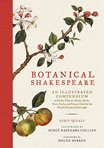 Botanical Shakespeare: An Illustrated Compendium of All the Flowers, Fruits, Herbs, Trees, Seeds, and Grasses Cited by the World's Greatest Playwrigh