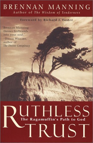 Ruthless Trust:The Ragamuffin's Path to God