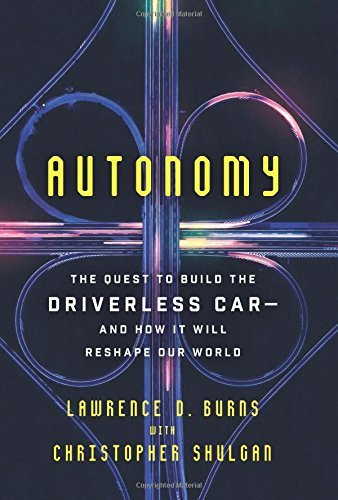 Autonomy: The Quest to Build the Driverless Car, and How It Will Reshape Our World