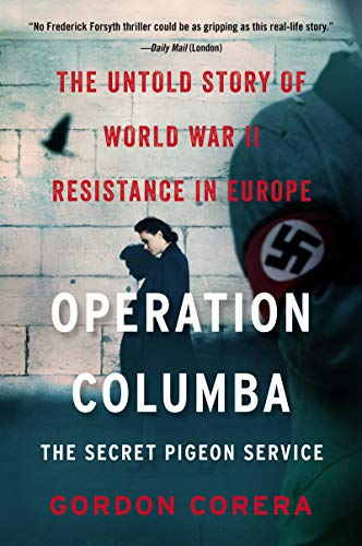 Operation Columba: The Secret Pigeon Service - The Untold Story of World War II Resistance in Europe