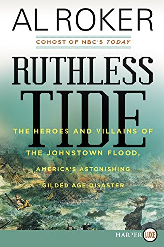 Ruthless Tide: The Heroes and Villains of the Johnstown Flood, America's Astonishing Gilded Age Disaster (Large Print)