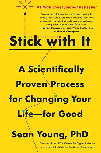 Stick with It: A Scientifically Proven Process for Changing Your Life - for Good
