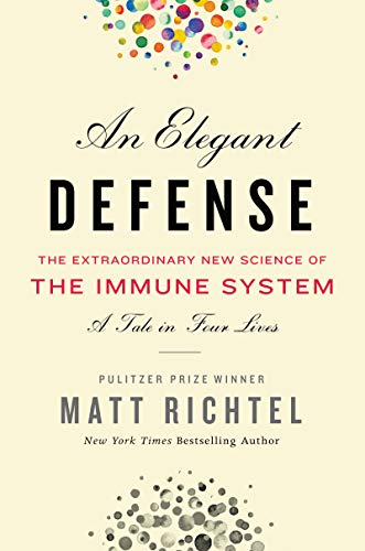 An Elegant Defense: The Extraordinary New Science of the Immune System - A Tale in Four Lives