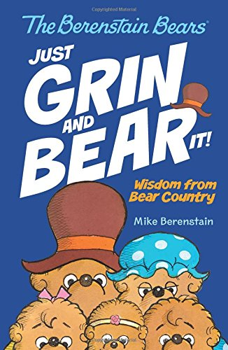 Just Grin and Bear It!  (The Berenstain Bears: Wisdom from Bear Country)