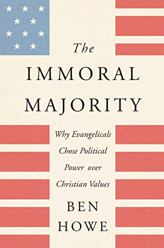 The Immoral Majority: Why Evangelicals Chose Political Power Over Christian Values