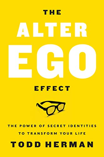 The Alter Ego Effect: The Power of Secret Identities to Transform Your Life