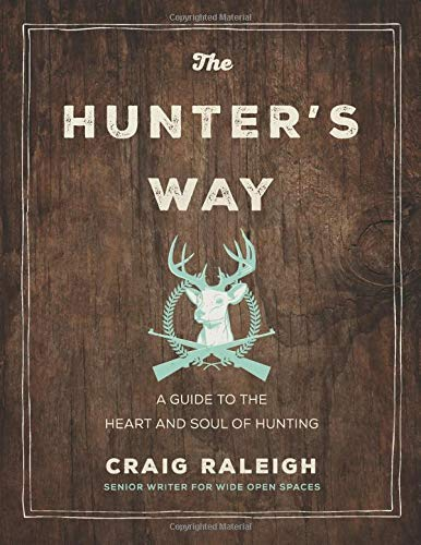 The Hunter's Way: A Guide to the Heart and Soul of Hunting