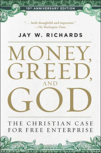 Money, Greed, and God: The Christian Case for Free Enterprise (10th Anniversary Edition)