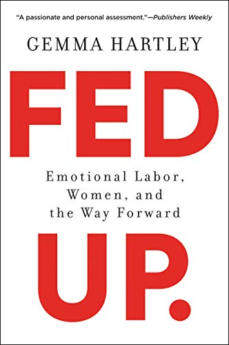 Fed Up: Emotional Labor, Women, and the Way Forward