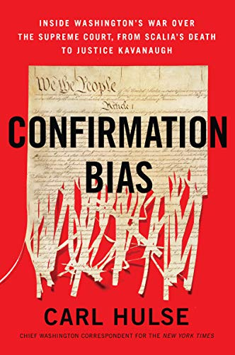 Confirmation Bias: Inside Washington's War Over the Supreme Court, from Scalia's Death to Justice Kavanaugh