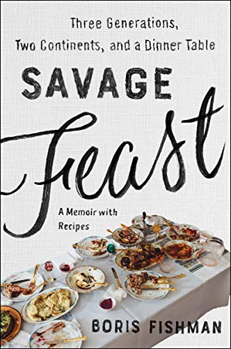 Savage Feast: Three Generations, Two Continents, and a Dinner Table