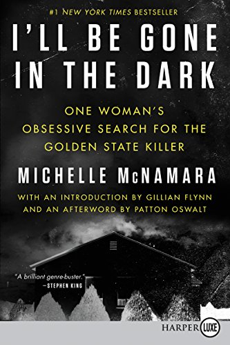 I'll Be Gone in the Dark: One Woman's Obsessive Search for the Golden State Killer (Large Print)
