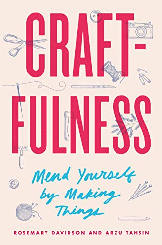 Craftfulness - Mend Yourself by Making Things