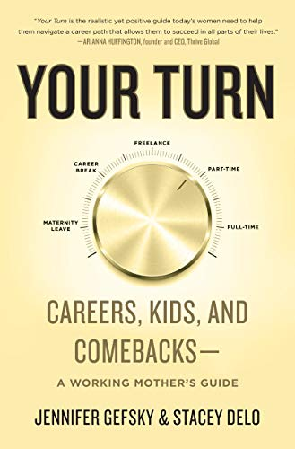 Your Turn:  Careers, Kids, and Comebacks - A Working Mother's Guide